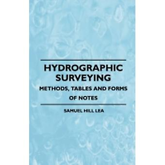 Hydrographic Surveying  Methods Tables And Forms Of Notes by Lea & Samuel Hill