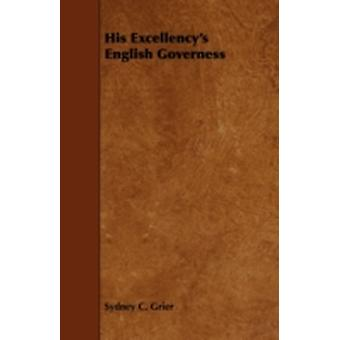 His Excellencys English Governess by Grier & Sydney C.
