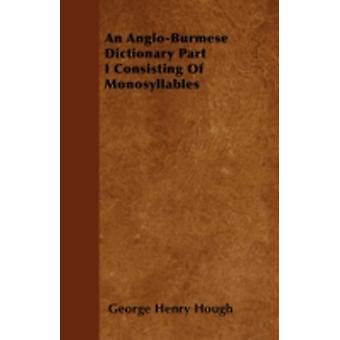 An AngloBurmese Dictionary Part I Consisting Of Monosyllables by Hough & George Henry