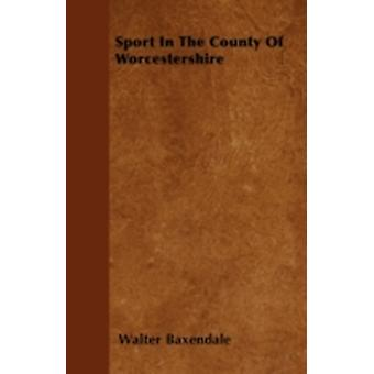 Sport In The County Of Worcestershire by Baxendale & Walter
