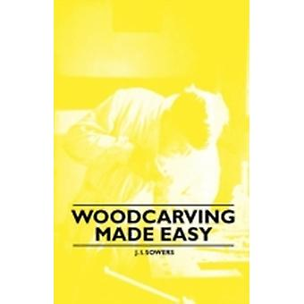 Woodcarving Made Easy by Sowers & J. I.