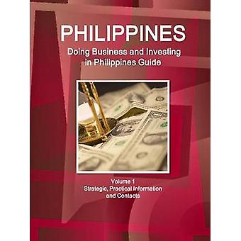 Philippines Doing Business and Investing in Philippines Guide Volume 1 Strategic Practical Information and Contacts by IBP & Inc.