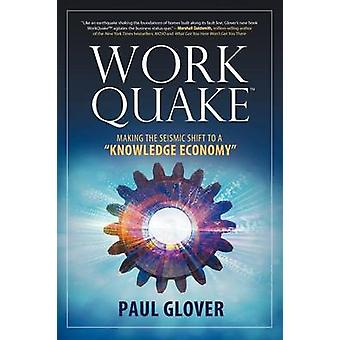 WorkQuake Making the Seismic Shift to a Knowledge Economy by Glover & Paul