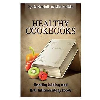 Healthy Cookbooks Healthy Juicing and Anti Inflammatory Foods by Marshall & Lynda