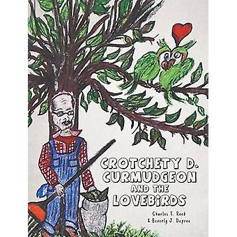 Crotchety D. Curmudgeon and the Lovebirds by Reed & Charles T