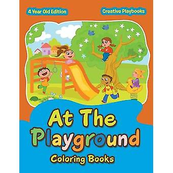 At The Playground Coloring Books 4 Year Old Edition by Creative Playbooks