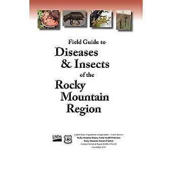 Field Guide to Diseases and Insects of the Rocky Mountain Region by Us Department of Agriculture