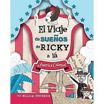 El Viaje de Sueos de Ricky a l America Colonial by Stevenson & William
