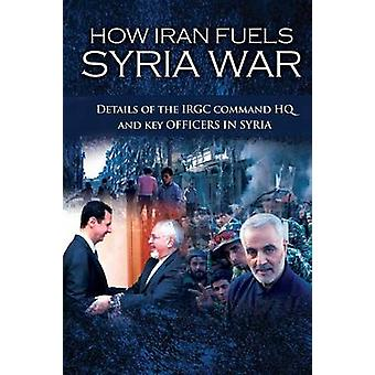 How Iran Fuels Syria War Details of the IRGC Command HQ and Key Officers in Syria by U.S. Representative Office & NCRI
