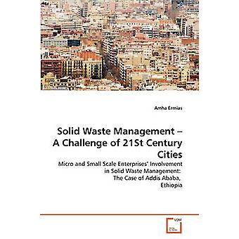 Solid Waste Management  A Challenge of 21St Century Cities by Ermias & Amha