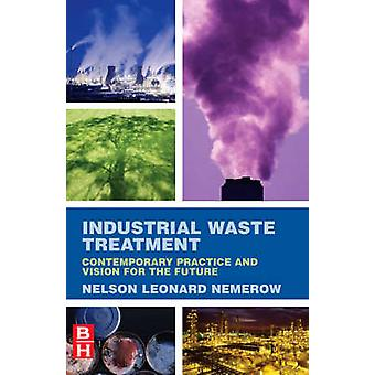 Industrial Waste Treatment Contemporary Practice and Vision for the Future by Nemerow & Nelson Leonard