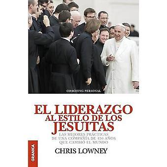 El Liderazgo Al Estilo de Los Jesuitas Las mejores prcticas de una compaa de 450 aos que cambi el mundo by Lowney & Chris