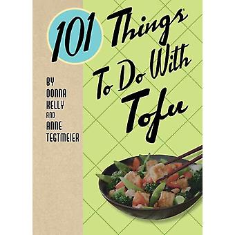 101 Things to Do with Tofu by Donna Kelly & Anne Tegtmeier