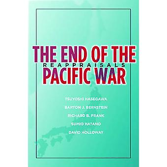 The End of the Pacific War - Reappraisals by Tsuyoshi Hasegawa - 97808