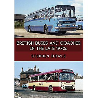 British Buses and Coaches in the Late 1970s by Stephen Dowle - 978144