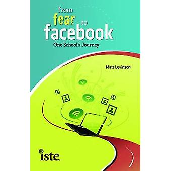 From Fear to Facebook - One School's Journey by Matt Levinson - 978156