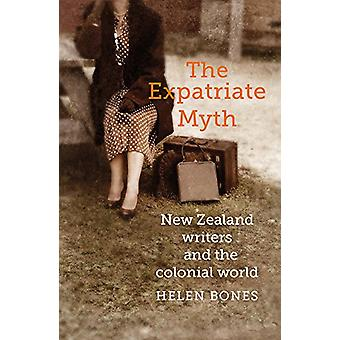 The Expatriate Myth - New Zealand writers and the colonial world by He