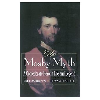 The Mosby Myth: A Confederate Hero in Life and Legend (American Crisis)