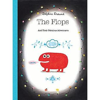 The Flops - And Their Fabulous Adventures by Delphine Durand - 9781592