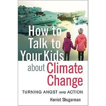 How to Talk to Your Kids About Climate Change by Harriet Shugarman