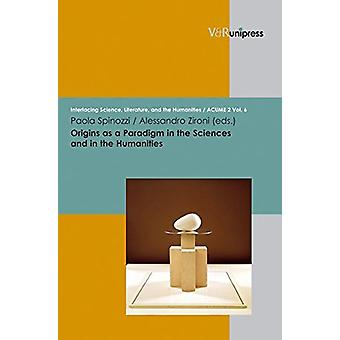 Origins as a Paradigm in the Sciences and in the Humanities by Paola