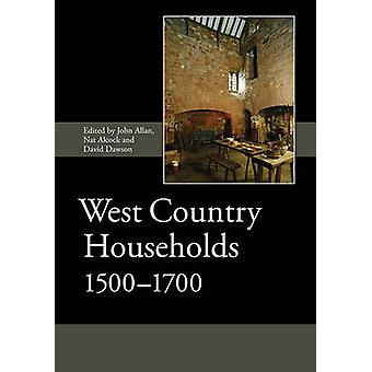 West Country Households - 1500-1700 by John Allan - Nat Alcock - Davi