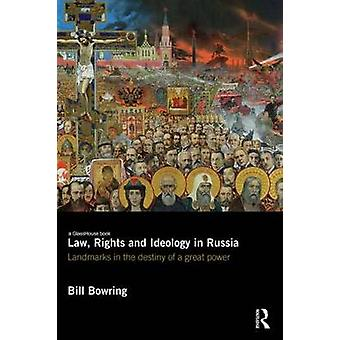 Law Rights and Ideology in Russia  Landmarks in the Destiny of a Great Power by Bill Bowring