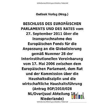 BESCHLUSS vom 27. September 2011 Aber die Inanspruchnahme des Europ ischen Fonds fAr die Anpassung an die Globalisierung gem A Nummer 28 der Interinstitutionellen Vereinbarung vom 17. Mai 2006 Aber die Haushaltsdisziplin und die wirtschaftliche Haus