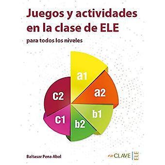 Juegos y actividades en la� clase de ELE: Libro (A1-C2)