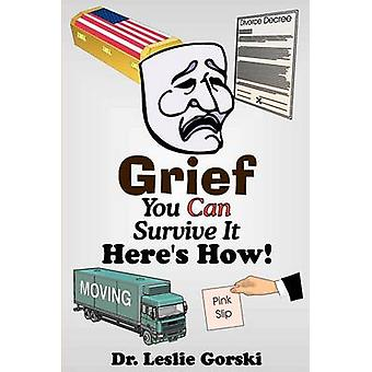 Grief You Can Survive It Here S How! by Leslie Gorski - 9780595248971