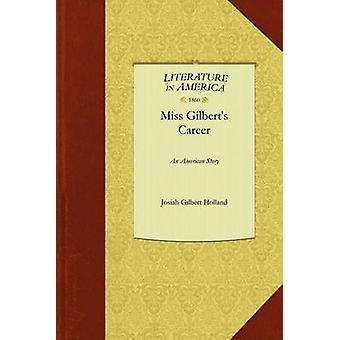 Miss Gilbert's Career - An American Story by Gilbert Holland Josiah Gi