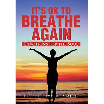 It's Ok to Breathe Again - Devotions for the Soul by Dr Cheryl R Smith