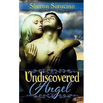Undiscovered Angel by Sharon Saracino - 9781628304015 Book