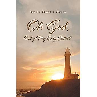 Oh God - Why My Only Child? by Bettie Blocker Owens - 9781641147842 B