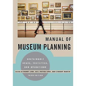 Käsi kirja museo suunnittelun kestäviä avaruus tiloja ja toimintoja muokkaamalla Barry Lord & muokannut Gail Dexter Lord & muokkaamasi Lindsay Martin