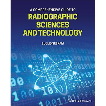 A Comprehensive Guide to Radiographic Sciences and Technology by Euclid Seeram