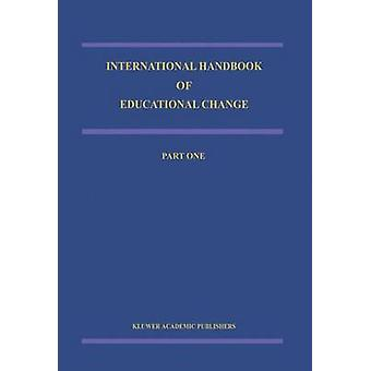 International Handbook of Educational Change by Edited by Andy Hargreaves & Edited by A Lieberman & Edited by M Fullan & Edited by D W Hopkins