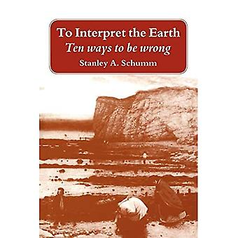 To Interpret the Earth: Ten Ways to Be Wrong