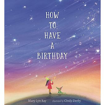 How to Have a Birthday by Mary Lyn Ray & Illustrated by Cindy Derby