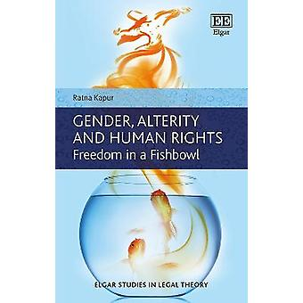 Gender Alterity and Human Rights Freedom in a Fishbowl Elgar Studies in Legal Theory