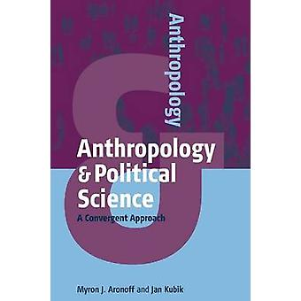 Anthropology and Political Science by Myron J Aronoff