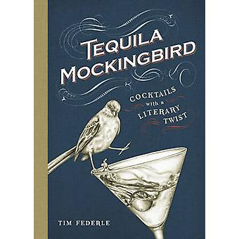 Tequila Mockingbird - Cocktails med en litterär Twist av Tim Federle-