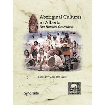 Cultures autochtones en Alberta - cinq cents générations par Susan Ber