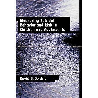 Measuring Suicidal Behavior and Risk in Children and Adolescents by D