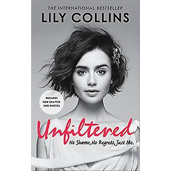 Unfiltered - No Shame - No Regrets - Just Me by Lily Collins - 9781785