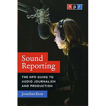Sound Reporting - The NPR Guide to Audio Journalism and Production by