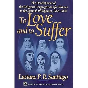 To Love and to Suffer - The Development of the Religious Congregations