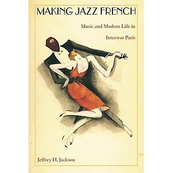 Machen Jazz Französisch: Musik und modernes Leben in der Zwischenkriegszeit Paris (amerikanische Begegnungen/globale Wechselwirkungen)