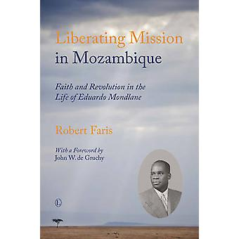 Liberating Mission in Mozambique - Faith and Revolution in the Life of
