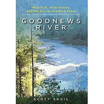 Goodnews rivier: Wilde vis, wilde wateren, en de verhalen vinden We er